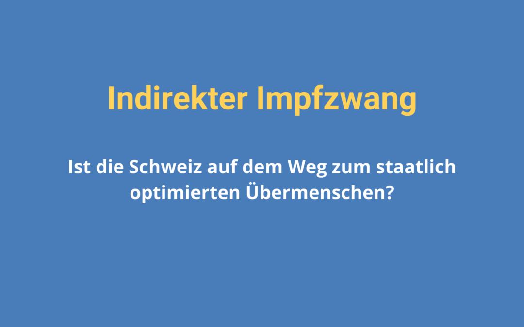 Indirekter Impfzwang: Ist die Schweiz auf dem Weg zum staatlich optimierten Übermenschen?